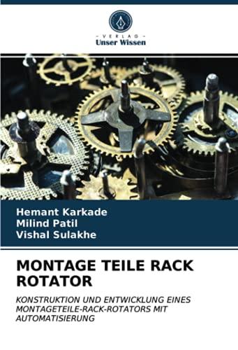 MONTAGE TEILE RACK ROTATOR: KONSTRUKTION UND ENTWICKLUNG EINES MONTAGETEILE-RACK-ROTATORS MIT AUTOMATISIERUNG