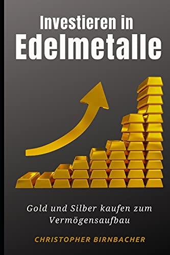 Investieren in Edelmetalle: Gold und Silber kaufen zum Vermögensaufbau