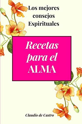 Recetas para el Alma: Los mejores consejos Espirituales (Libros de Sanación Interior)