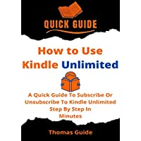How to Use Kindle Unlimited: A Quick Guide To Subscribe Or Unsubscribe To Kindle Unlimited Step By Step In Minutes (English Edition)