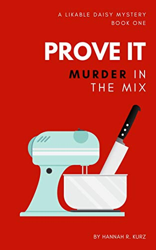 Prove It: Murder In The Mix (A Likable Daisy Mystery Book 1) by [Hannah R. Kurz]
