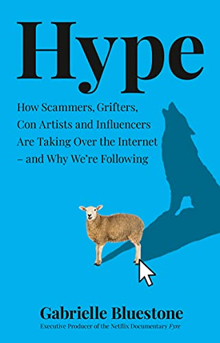 Hype: How Scammers, Grifters, Con Artists and Influencers Are Taking Over the Internet – and Why We're Following (English Edition)