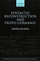 Syntactic Reconstruction and Proto-germanic (Oxford Studies in Diachronic and Historical Linguistics)