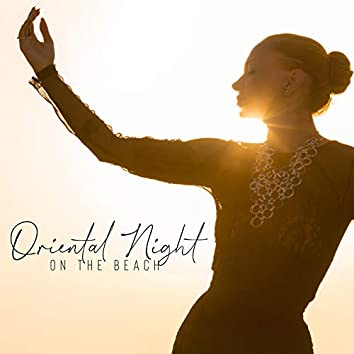 Oriental Night on the Beach - Middle Eastern Chill Music