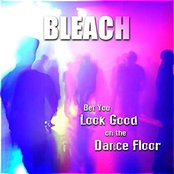 Bet You Look Good On The Dance Floor