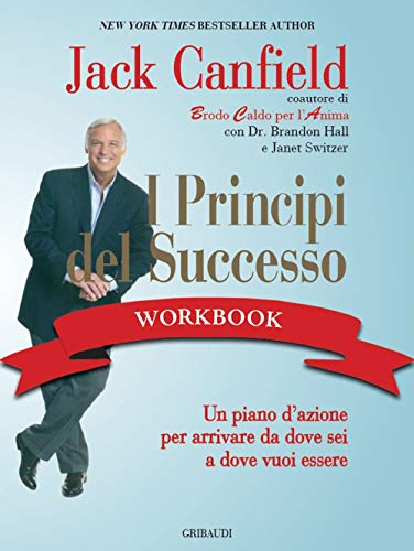 I principi del successo workbook. Un piano d'azione per arrivare da dove sei a dove vuoi essere