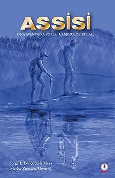 Assisi: Una aventura por el camino espiritual (Spanish Edition) by [Jorge E. Ponce de la Meza, Meche Zumaeta Urruchi]