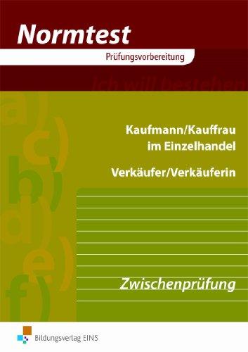 Normtest - Kaufmann/Kauffrau in Einzelhandel. Verkäufer/Verkäuferin. Aufgabenband. Zwischenprüfung - Neue Ausbildungsordnung (Lernmaterialien)