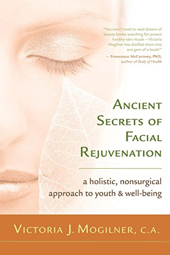 Ancient Secrets of Facial Rejuvenation: A Holistic, Nonsurgical Approach to Youth and Well-Being
