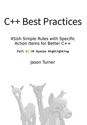C++ Best Practices (Full Color Syntax Highlighting): 45ish Simple Rules with Specific Action Items for Better C++
