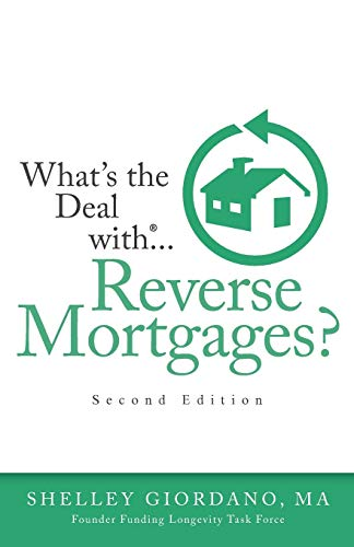 What's The Deal With Reverse Mortgages?: Second Edition