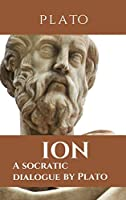Ion: A socratic dialogue by Plato