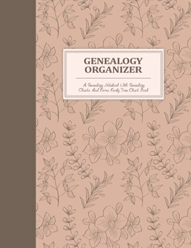 Genealogy Organizer: Genealogy Notebook With Genealogy Charts And Forms, Family Tree Chart Book, Genealogy Gift For Family History Buff & ... Pedigree Charts, Ancestry Workbook Journal