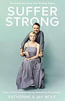 Suffer Strong: How to Survive Anything by Redefining Everything by [Katherine Wolf, Jay Wolf, Louie and Shelley Giglio]