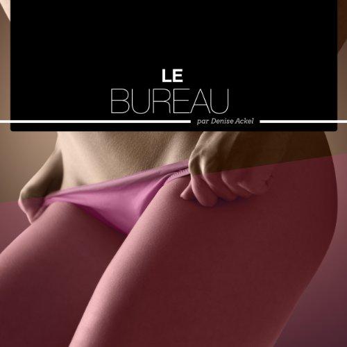 Le bureau - Histoires Erotiques pour Elle audiobook cover art