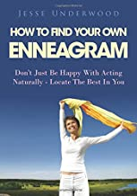 How To Find Your Own Enneagram: Don't Just Be Happy With Acting Naturally - Locate The Best In You