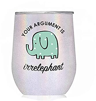 Elephant Gifts  Your Argument is Irrelephant  - White Glitter Tumbler/Mug for Wine Coffee and All Drinks - Funny Gifts for Her Him Lovers Women Stuff Decor
