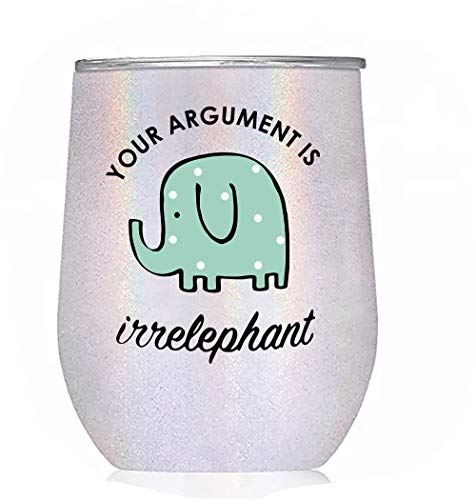 """Elephant Gifts"""" Your Argument is Irrelephant"""" - White Glitter Tumbler/Mug for Wine, Coffee and All Drinks - Funny Gifts for Her, Him, Lovers, Women, Stuff, Decor"""