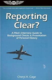 Reporting Clear?: A Pilot's Interview Guide to Background Checks & Presentation of Personal History (Professional Aviation series)