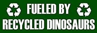 JR Studio 3x9 inch Green Fueled by Recycled Dinosaurs Bumper Sticker (Funny Gas SUV Truck) Vinyl Decal Sticker Car Waterproof Car Decal Bumper Sticker