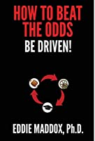 How to Beat the Odds: Be Driven!