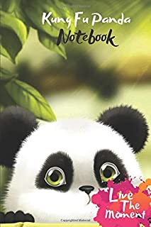 Kung Fu Panda Live The Moment Notebook: Blank Lined kung fu panda Cute Journal Or A Diary for Animal Lovers and a great gift for all age which Consist of 6