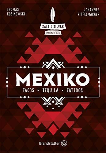 Salt & Silver Mexiko: Tacos, Tequila, Tattoos