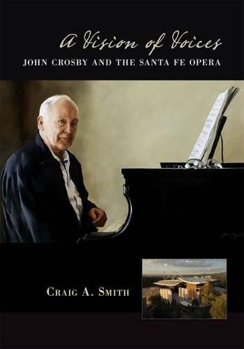 A Vision of Voices: John Crosby and the Santa Fe Opera