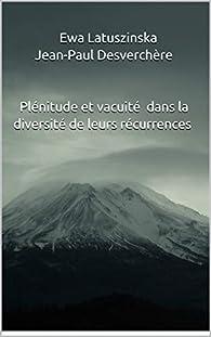 Plénitude et vacuité dans la diversité de leurs récurrences par Jean-Paul Desverchère