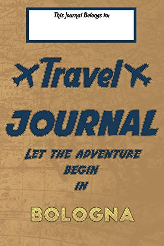 Travel journal, Let the adventure begin in BOLOGNA: A travel notebook to write your vacation diaries and stories across the world (for women, men, and couples)