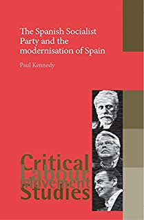 The Spanish Socialist Party and the Modernisation of Spain (Critical Labour Movement Studies) (0719074134)   Amazon price tracker / tracking, Amazon price history charts, Amazon price watches, Amazon price drop alerts