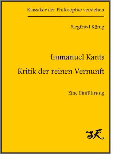 """Immanuel Kants """"Kritik der reinen Vernunft"""" - Eine Einführung (Klassiker der Philosophie verstehen 1)"""