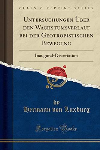Untersuchungen Über den Wachstumsverlauf bei der Geotropistischen Bewegung: Inaugural-Dissertation (Classic Reprint)