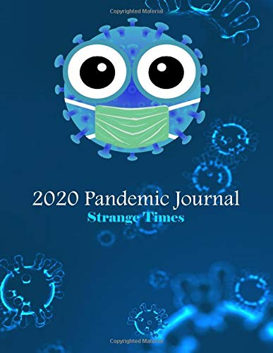 2020 Pandemic Journal: A Diary Of Strange Times