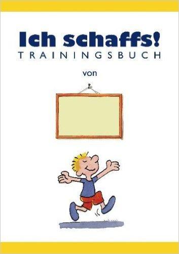 Ich schaffs! - Trainingsbuch für Kinder ( September 2011 )