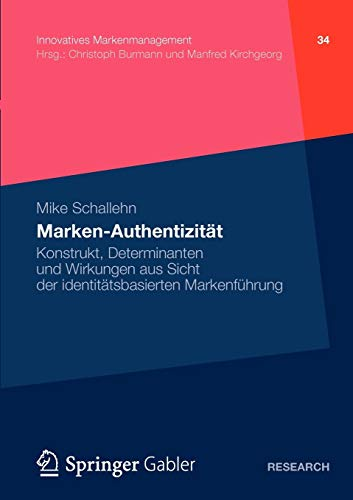 Marken-Authentizität: Konstrukt, Determinanten und Wirkungen aus Sicht der identitätsbasierten Markenführung (Innovatives Markenmanagement, Band 34)