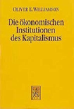Die �konomischen Institutionen des Kapitalismus: Unternehmen, M�rkte, Kooperationen (Einheit der Gesellschaftswissenschaften, Band 64)