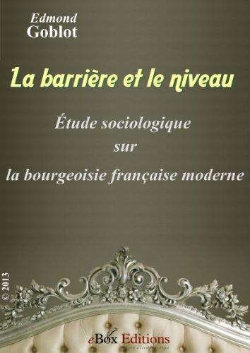 La barrière et le niveau : étude sociologique sur la bourgeoisie française moderne (French Edition)