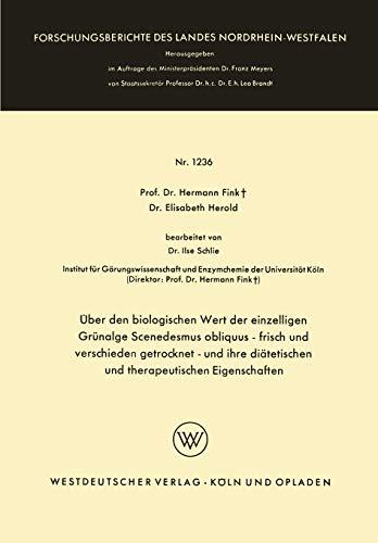 Über den biologischen Wert der einzelligen Grünalge Scenedesmus obliquus - frisch und verschieden getrocknet - und ihre diätetischen und ... Landes Nordrhein-Westfalen, 1236, Band 1236)