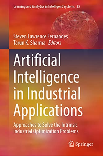 Artificial Intelligence in Industrial Applications: Approaches to Solve the Intrinsic Industrial Optimization Problems: 25 (Learning and Analytics in Intelligent Systems)