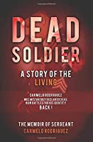 Dead Soldier: A Story of the Living: The Memoir of Sergeant Carmelo Rodriguez