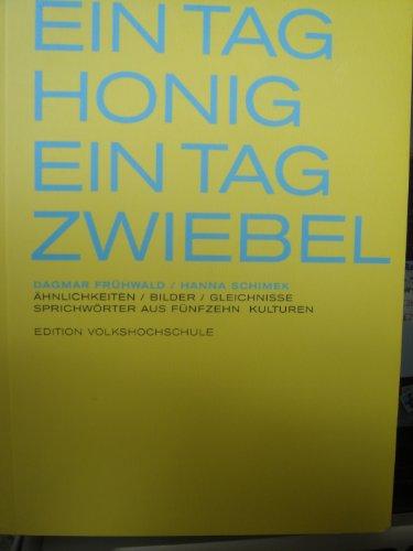 Ein Tag Honig - Ein Tag Zwiebel: Ähnlichkeiten /Bilder /Gleichnisse. Sprichwörter aus fünfzehn Kulturen