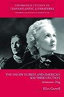 The Dandy in Irish and American Southern Fiction: Aristocratic Drag (Edinburgh Studies in Transatlantic Literatures)
