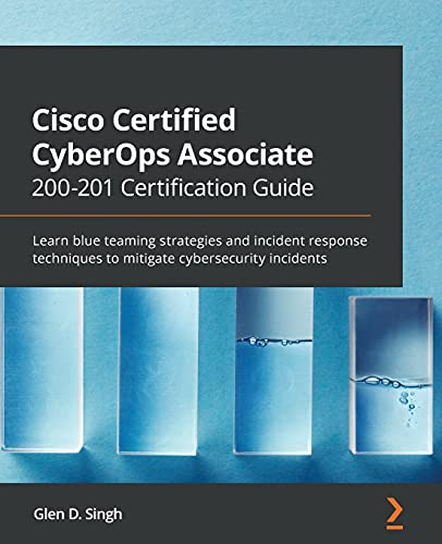 Cisco Certified CyberOps Associate 200-201 Certification Guide: Learn blue teaming strategies and incident response techniques to mitigate cybersecurity incidents