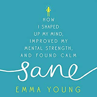 Sane     How I shaped up my mind, improved my mental strength and found calm              By:                                                                                                                                 Emma Young                               Narrated by:                                                                                                                                 Julie Teal                      Length: 8 hrs and 56 mins     2 ratings     Overall 3.5