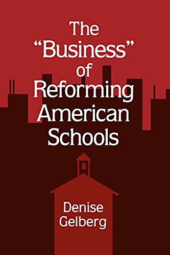 The Business Of Reforming American Schools Suny Series Restructuring And School Change