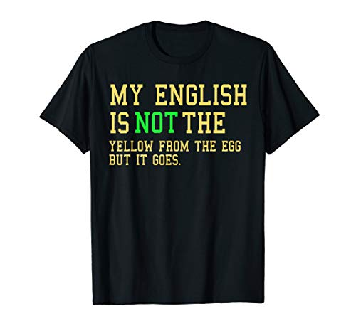 My English Is Not The Yellow From The Egg I Denglish Spruch T-Shirt