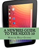 A Newbies Guide to the Nexus 10: Everything You Need to Know About the Nexus 10 and the Jelly Bean Operating System