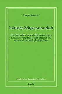 Kritische Zeitgenossenschaft: Die Pastoralkonstitution Gaudium et spes modernisierungstheoretisch gedeutet und systematisch-theologisch entfaltet