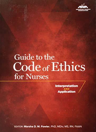 Guide to the Code of Ethics for Nurses: Interpretation and Application (American Nurses Association)